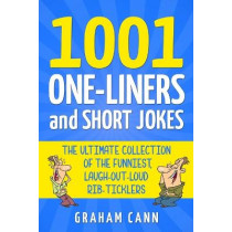 1001 One-Liners and Short Jokes: The Ultimate Collection Of The Funniest, Laugh-Out-Loud Rib-Ticklers by Graham Cann, 9781838090517