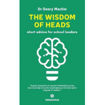 The Wisdom of Heads: Short Advice for School Leaders by Denry Machin, 9781838136116