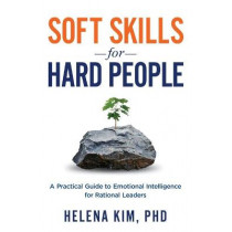 Soft Skills for Hard People: A Practical Guide to Emotional Intelligence for Rational Leaders by Helena Kim, 9781838199807