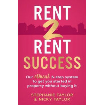 Rent 2 Rent Success: Our ethical 6-step system to get you started in property without buying it by Stephanie Taylor, 9781838353209