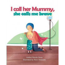 I call her mummy, she calls me brave by Nicola Owen, 9781838418120