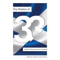 The Wisdom of 33: A gift for Chiropractic from Scotland by Donald K Francis, 9781838418823
