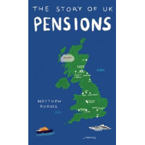 The Story of UK Pensions: An engaging guide to the pensions system by Matthew Rhodes, 9781838432003