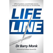Lifeline: Difficult questions, uncomfortable answers... A deeper look at how to save our cherished NHS. by Dr Barry Monk, 9781838494902