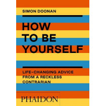 How to Be Yourself: Life-Changing Advice from a Reckless Contrarian (Documents) by Doonan, Simon, 9781838661410