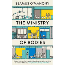 The Ministry of Bodies: Life and Death in a Modern Hospital by Seamus O'Mahony, 9781838931926