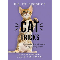 The Little Book of Cat Tricks: Easy tricks that will give your pet the spotlight they deserve by Julie Tottman, 9781841883168
