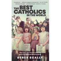 The Best Catholics in the World: The Irish, the Church and the ending of a special relationship by Derek Scally, 9781844885268