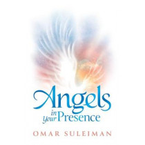 Angels in Your Presence by Omar Suleiman, 9781847741509
