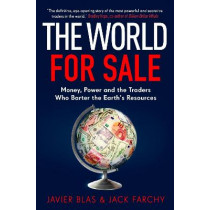 The World for Sale: Money, Power and the Traders Who Barter the Earth's Resources by Javier Blas, 9781847942654