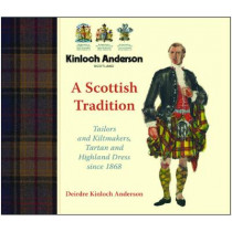 A Scottish Tradition: Tailors and Kiltmakers, Tartan and Highland Dress since 1868 by Deirdre Kinloch Anderson, 9781849345156