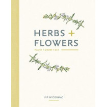Herbs & Flowers: Plant, Grow, Eat by Pip McCormac, 9781849499392