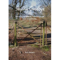 Saying Goodbye: Resources for funerals, scattering ashes and remembering by Ruth Burgess, 9781849522748