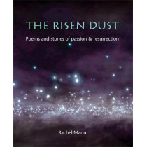 The Risen Dust: Poems and stories of passion & resurrection by Rachel Mann, 9781849522793