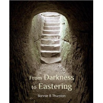 From Darkness to Eastering by Bonnie B Thurston, 9781849525565
