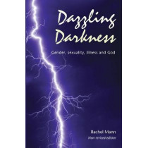 Dazzling Darkness - 2nd edition: Gender, Sexuality, Illness and God by Rachel Mann, 9781849527439