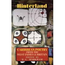 Hinterland: Caribbean Poetry from the West Indies and Britain by E. A. Markham, 9781852240875