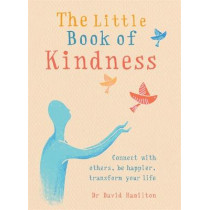 The Little Book of Kindness: Connect with others, be happier, transform your life by Dr David Hamilton, 9781856753913
