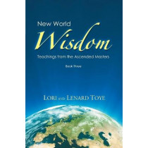 New World Wisdom, Book Three: Teachings from the Ascended Masters by Lori Adaile Toye, 9781880050699