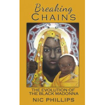 Breaking Chains: The Evolution of the Black Madonna by Nic Phillips, 9781905297832
