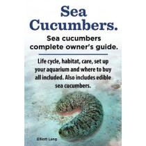 Sea Cucumbers. Seacucumbers complete owner's guide. Life cycle, habitat, care, set up your aquarium and where to buy all included. Also includes edible sea cucumbers. by Elliott Lang, 9781909151864