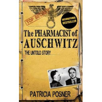 The Pharmacist of Auschwitz: The Untold Story by Patricia Posner, 9781909979413