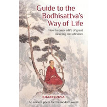 Guide to the Bodhisattva's Way of Life: How to Enjoy a Life of Great Meaning and Altruism by Buddhist Master Shantideva, 9781910368749