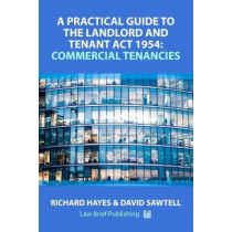 A Practical Guide to the Landlord and Tenant Act 1954: Commercial Tenancies by Richard Hayes, 9781911035220