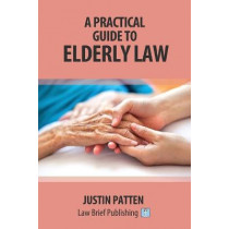 A Practical Guide to Elderly Law by Justin Patten, 9781911035336