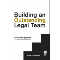 Building an Outstanding Legal Team: Battle-Tested Strategies from a General Counsel by Bjarne P. Tellmann, 9781911078203
