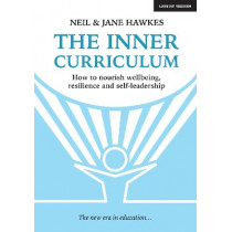 The Inner Curriculum: How to develop Wellbeing, Resilience & Self-leadership by Neil Hawkes, 9781911382652