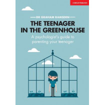 The Teenager In The Greenhouse: A Psychologist's guide to parenting your teenager by Graham Ramsden, 9781911382867