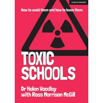 Toxic Schools: How to avoid them & how to leave them by Helen Woodley, 9781911382980