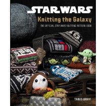 Star Wars: Knitting the Galaxy: The official Star Wars knitting pattern book by Tanis Gray, 9781911663577