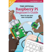 The Official Raspberry Pi Beginner's Guide: How to use your new computer: 2020 by Gareth Halfacree, 9781912047734