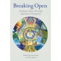 Breaking Open: Finding a Way Through Spiritual Emergencies by Jules Evans, 9781912807697