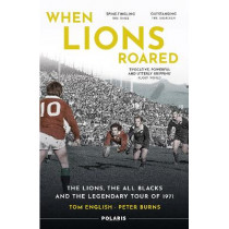 When Lions Roared: The Lions, the All Blacks and the Legendary Tour of 1971 by Tom English, 9781913538163