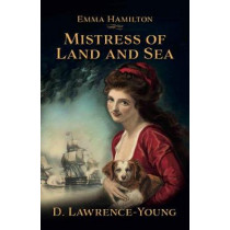 Mistress of Land and Sea: a novel about the life of Lady Emma Hamilton by David Lawrence-Young, 9781913567323