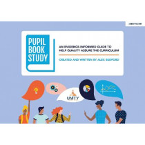 Pupil Book Study: An evidence-informed guide to help quality assure the curriculum by Alex Bedford, 9781913622466