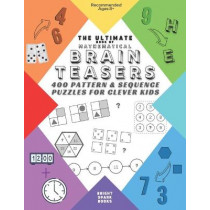 The Ultimate Book Of Mathematical Brain Teasers: 400 Pattern & Sequence Puzzles For Clever Kids by Bright Spark Books, 9781913668334