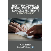 Short-Term Commercial Lets for Lawyers, Agents, Landlords and Tenants - A Practical Guide by Mark Shelton, 9781913715199