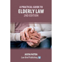 A Practical Guide to Elderly Law - 2nd Edition by Justin Patten, 9781913715847