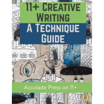 11+ Creative Writing: A Technique Guide by Accolade Press, 9781913988159
