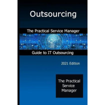 Outsourcing: The Practical Service Manager Guide to IT Outsourcing by John Graham, 9781916055995