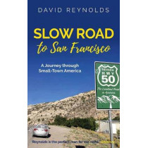 Slow Road to San Francisco: Travels Through Small-Town America by David Reynolds, 9781916129207