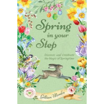 Spring in Your Step: Discover and Celebrate the Magic of Springtime by Gillian Monks, 9781916339675