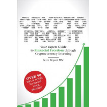 Crypto Profit: Your Expert Guide to Financial Freedom through Cryptocurrency Investing by Peter Bryant, 9781916340206