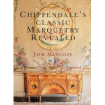 Chippendale's Classic Marquetry Revealed by Jack Metcalfe, 9781916495814
