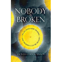 Nobody is Broken: We All Have Some Trauma. And Trauma Can Be Healed by Lucinda Gordon Lennox, 9781919632209