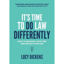 It's Time To Do Law Differently: How to reshape your firm and regain your life by Lucy Dickens, 9781922391612